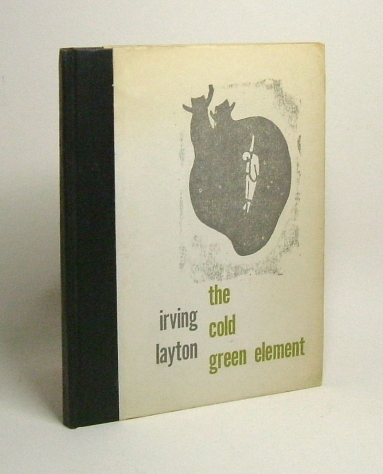 THE COLD GREEN ELEMENT. Irving Layton