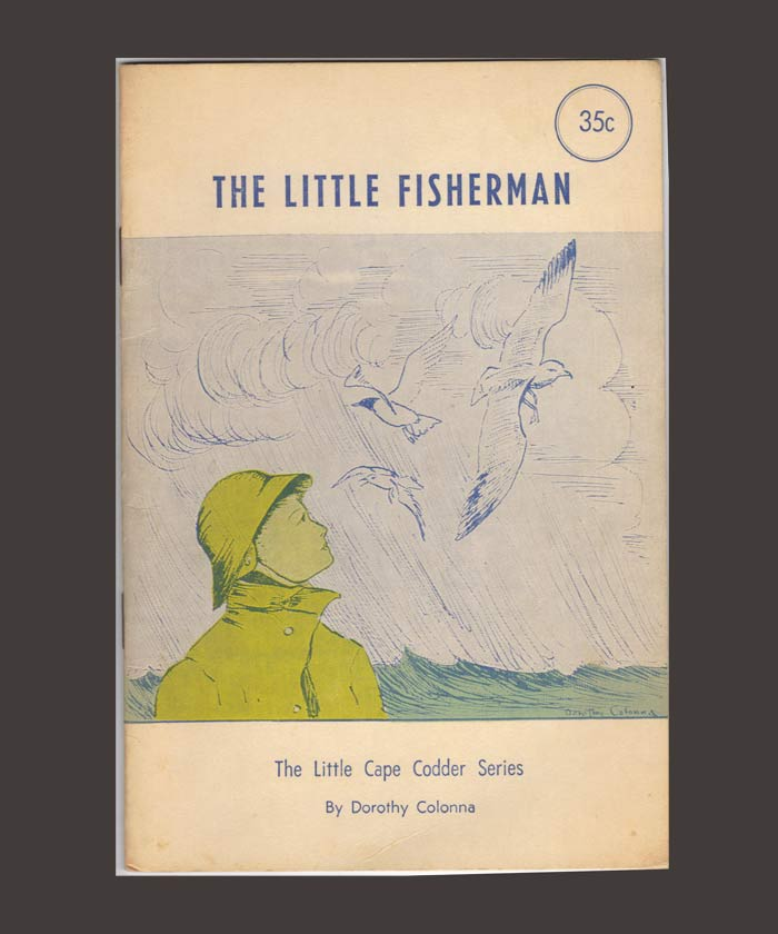 THE LITTLE FISHERMAN. THE LITTLE CAPE CODDER SERIES. Dorothy Colonna.