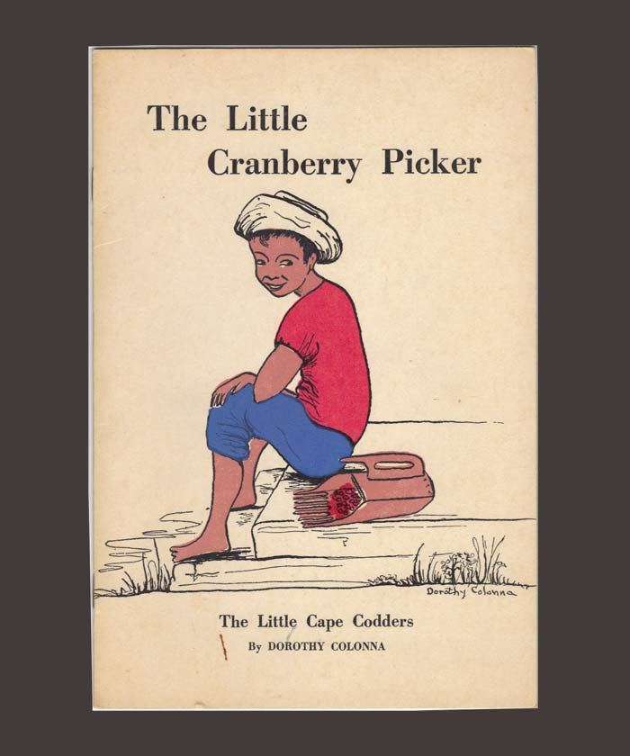 THE LITTLE CRANBERRY PICKER. THE LITTLE CAPE CODDERS. Dorothy Colonna.