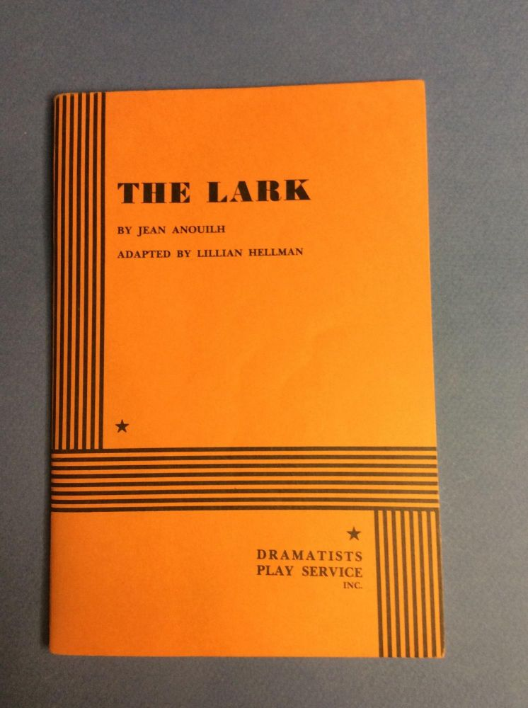 THE LARK. BY ANOUILH, JEAN. ADAPTED BY HELLMAN, LILLIAN. ACTING EDITION. Lillian Hellman