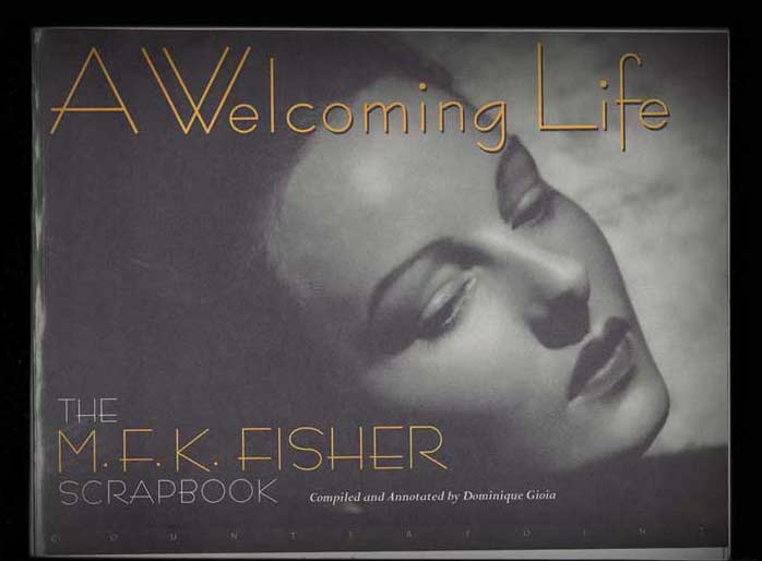 A WELCOMING LIFE. THE M.F.K. FISHER SCRAPBOOK. COMPILED AND ANNOTATED. M. F. K. Fisher.