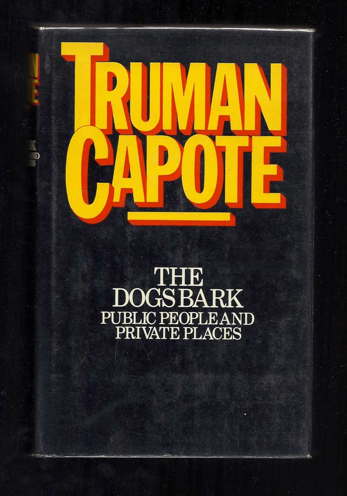 THE DOGS BARK: Public People And Private Places. Truman Capote