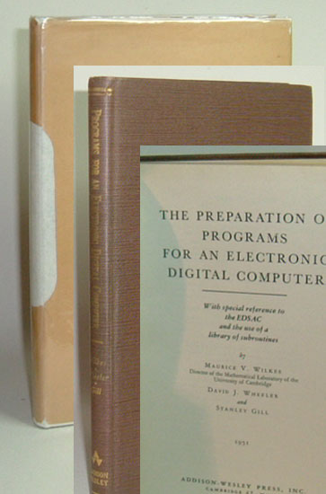 THE PREPARATION OF PROGRAMS FOR AN ELECTRONIC DIGITAL COMPUTER, with Special Reference to the EDSAC and the Use of a Library of Subroutines. Maurice V. Wilkes, David J. Wheeler, Stanley Gill.