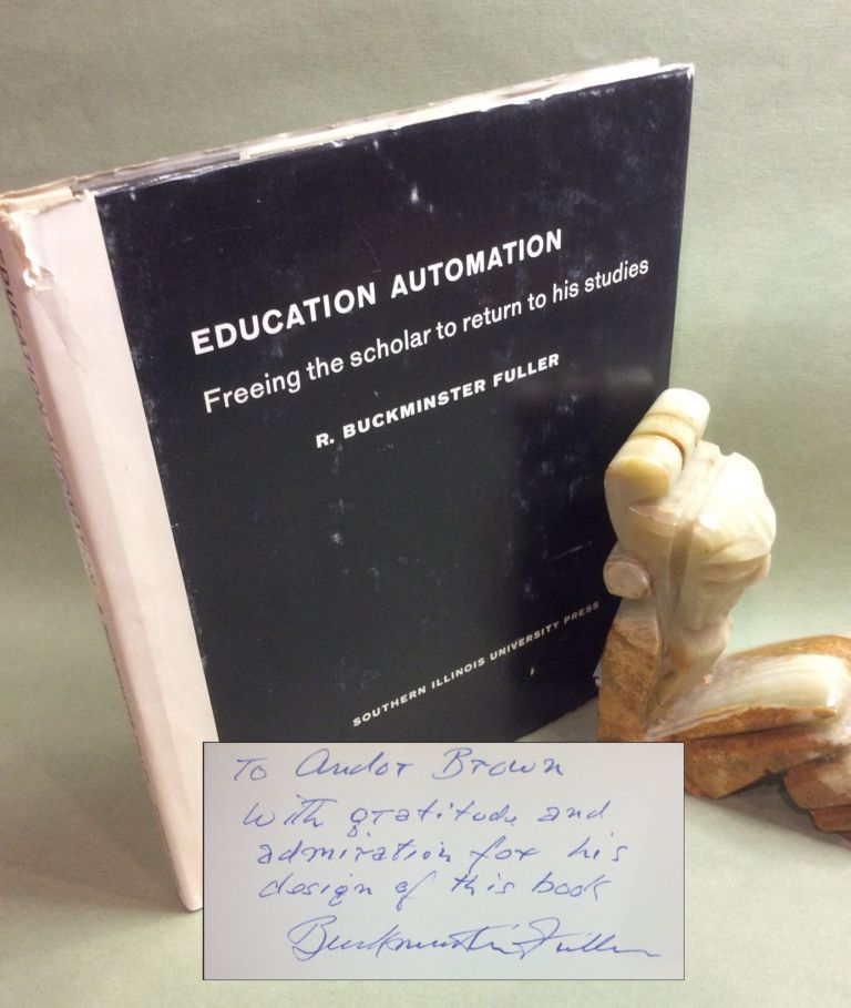 EDUCATION AUTOMATION. FREEING THE SCHOLAR TO RETURN TO HIS STUDIES. R. Buckminster Fuller