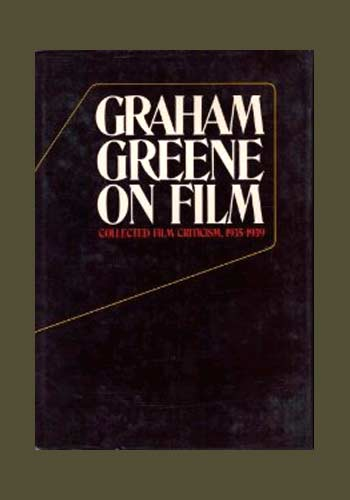 GRAHAM GREENE ON FILM. Collected Film Criticism 1935-1940. Graham Greene.