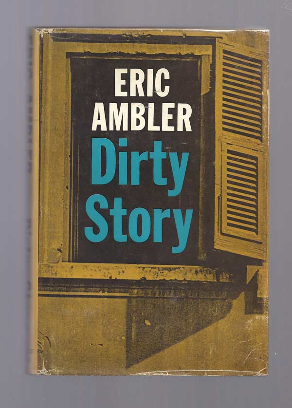 DIRTY STORY. A Further Account Of The Life And Adventures Of Arthur. Eric Ambler