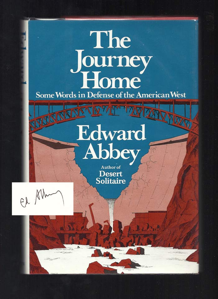 THE JOURNEY HOME. Some Words In Defense Of The American West. Signed. Edward Abbey.