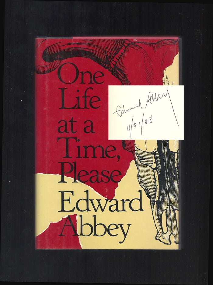 ONE LIFE AT A TIME, PLEASE. Signed. Edward Abbey.