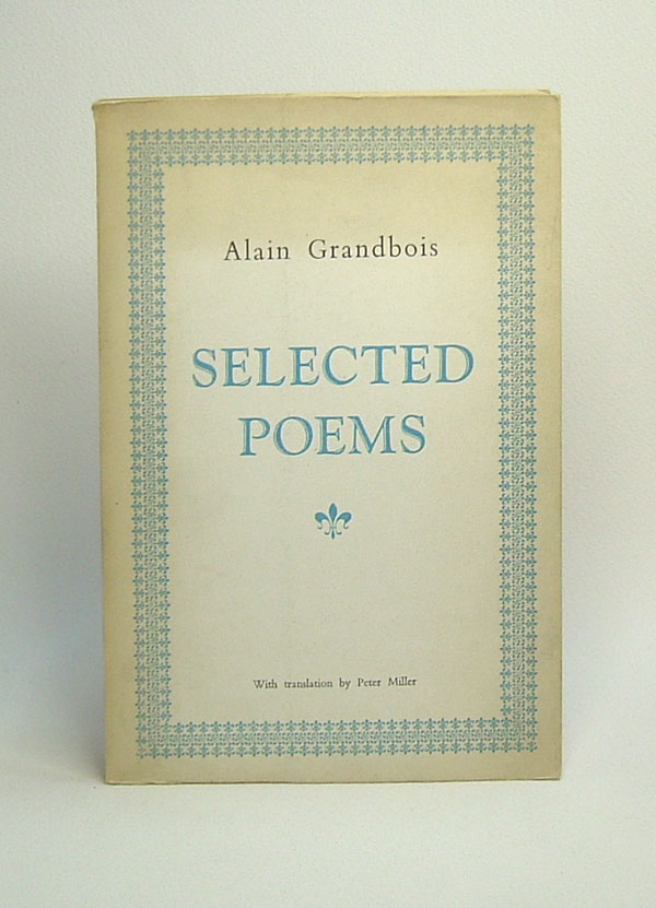 SELECTED POEMS. Peter Miller, Alain Grandbois