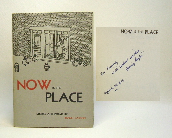NOW IS THE PLACE. Irving Layton.