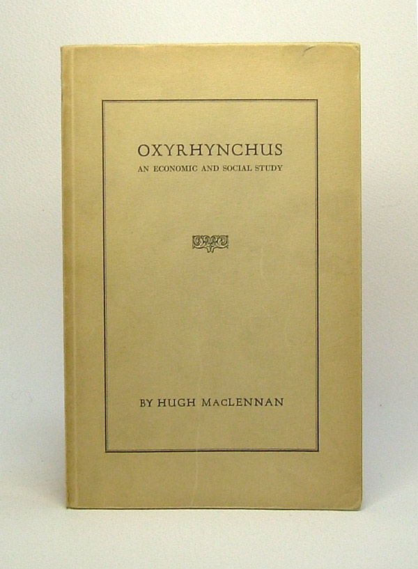 OXYRHYNCHUS. An Economic and Social Study. Princeton. Hugh MacLennan