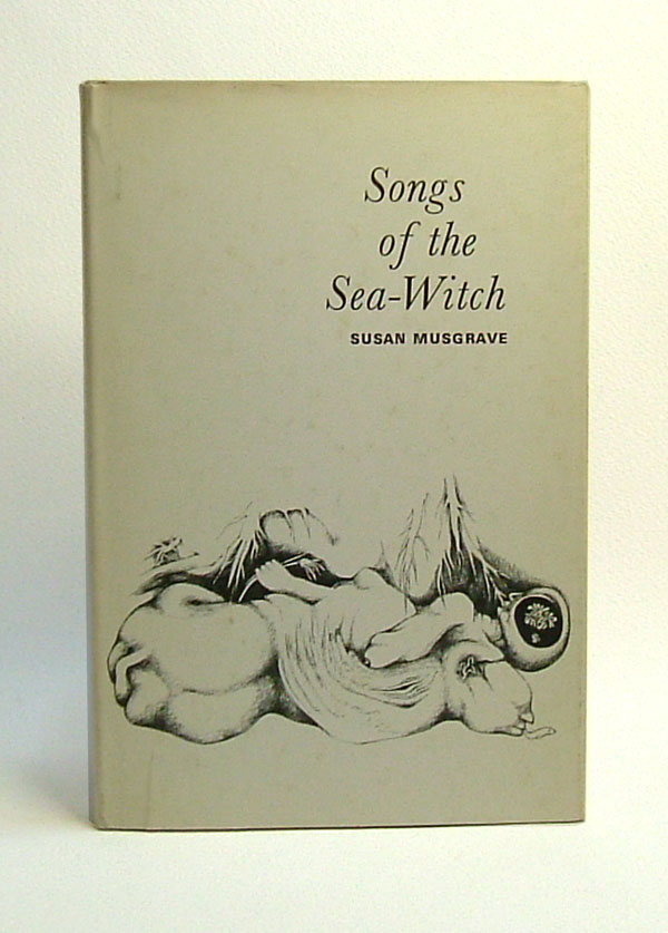 SONGS OF THE SEA-WITCH. Susan Musgrave.