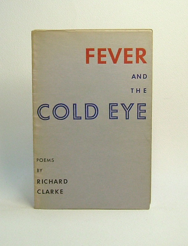 FEVER AND THE COLD EYE. Richaed Clarke.