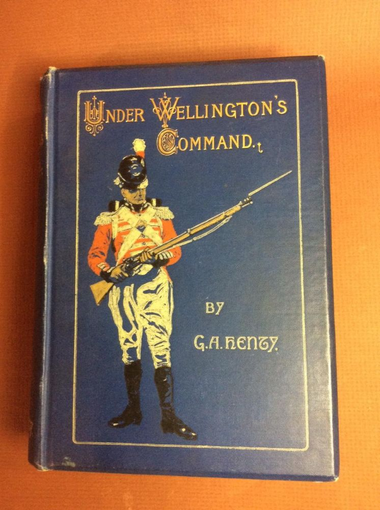 UNDER WELLINGTON'S COMMAND. A Tale of the Peninsular War. G. A. Henty.