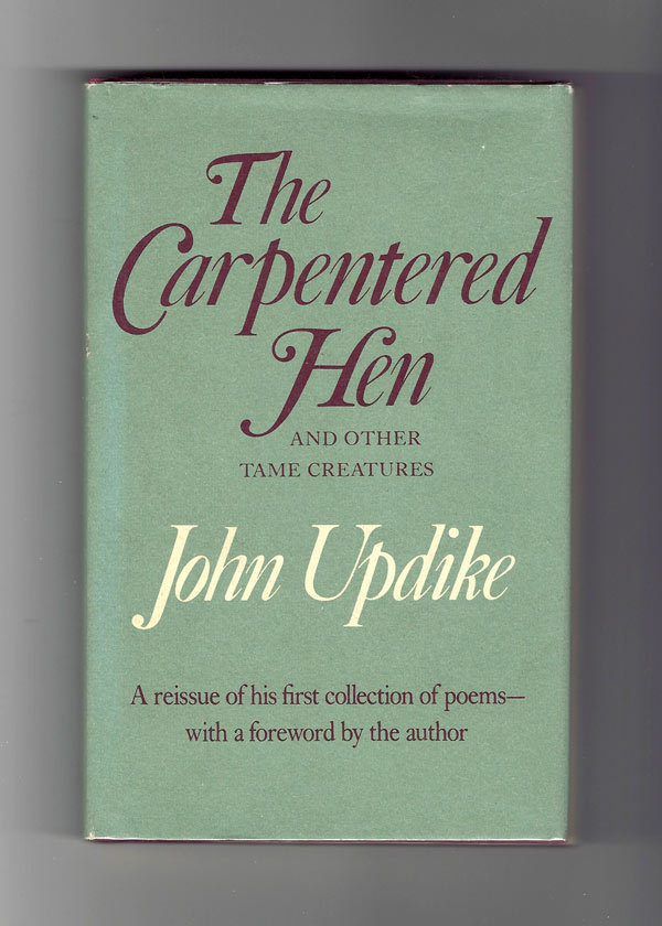 THE CARPENTERED HEN AND OTHER TAME CREATURES. John Updike