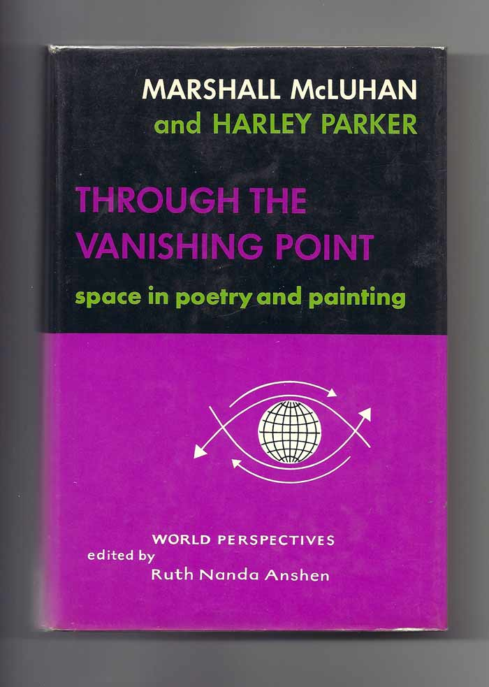 THROUGH THE VANISHING POINT. Space In Poetry And Painting. Marshall McLuhan, Harley Parker.