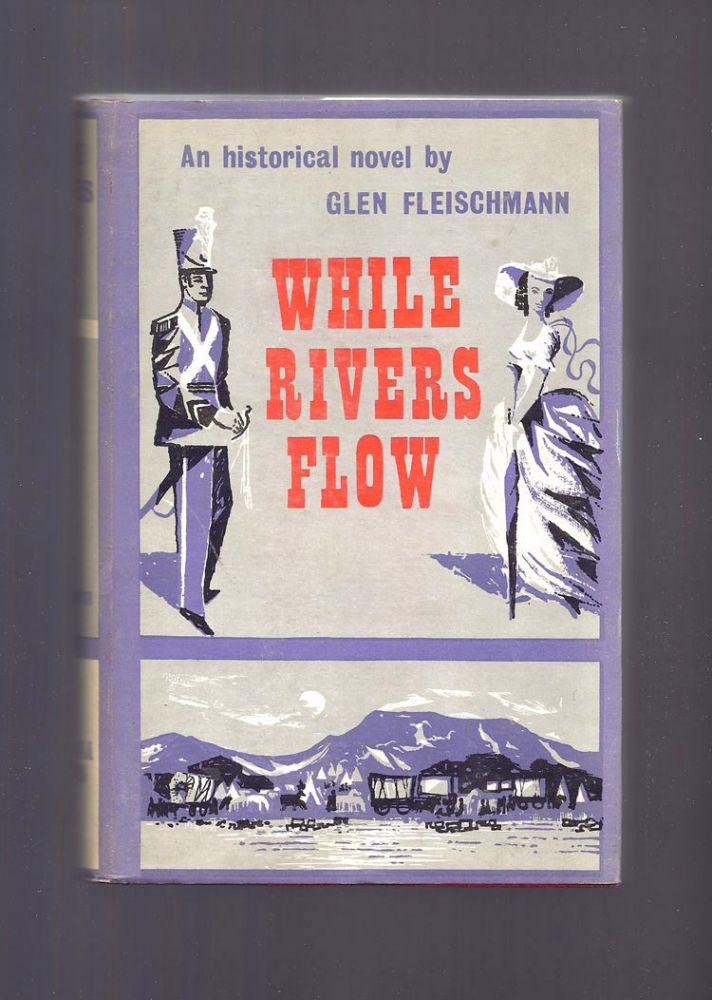 WHILE RIVERS FLOW. An Historical Novel. Glen Fleischmann