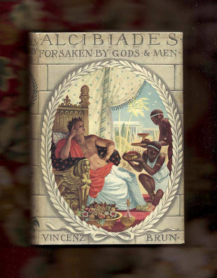 ALCIBIADES: Beloved of Gods and Men. Vincenz Brun