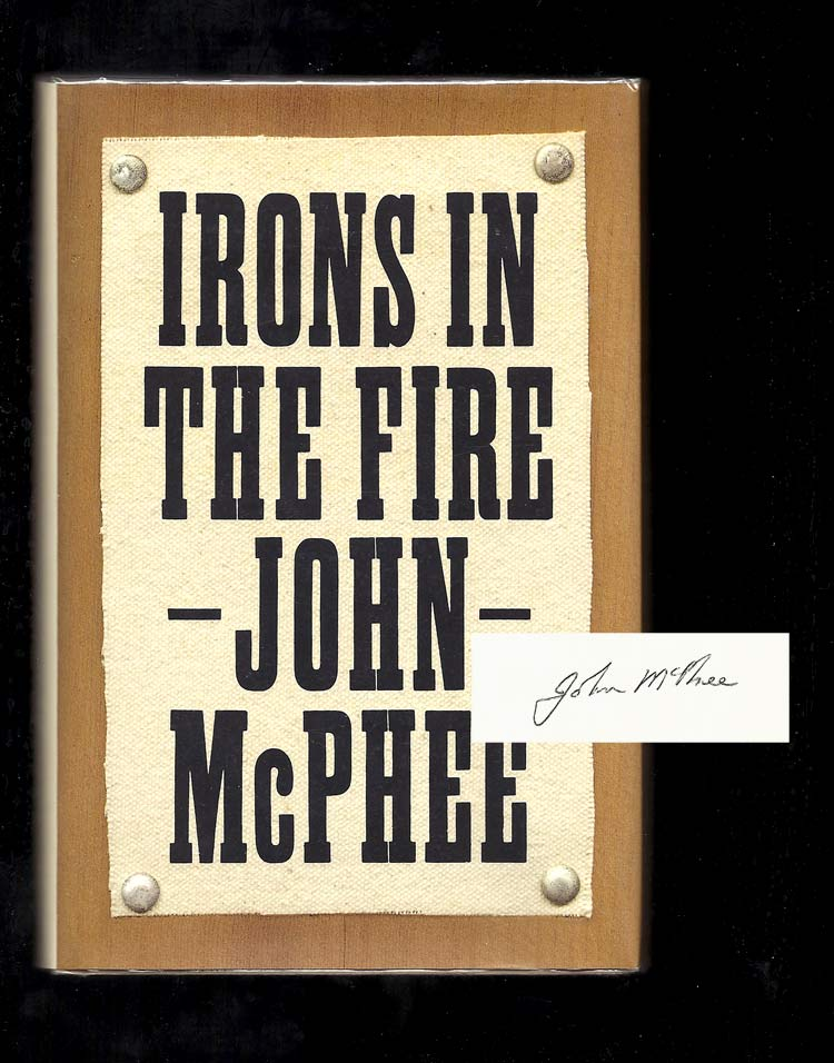 IRONS IN THE FIRE. Signed. John McPhee.