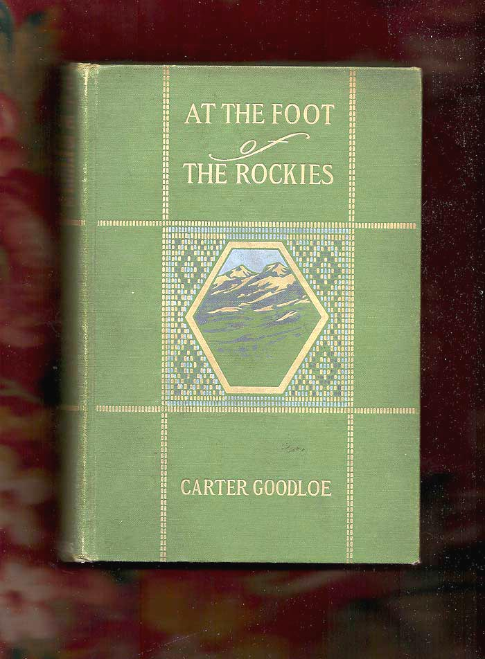 AT THE FOOT OF THE ROCKIES. Carter Goodloe