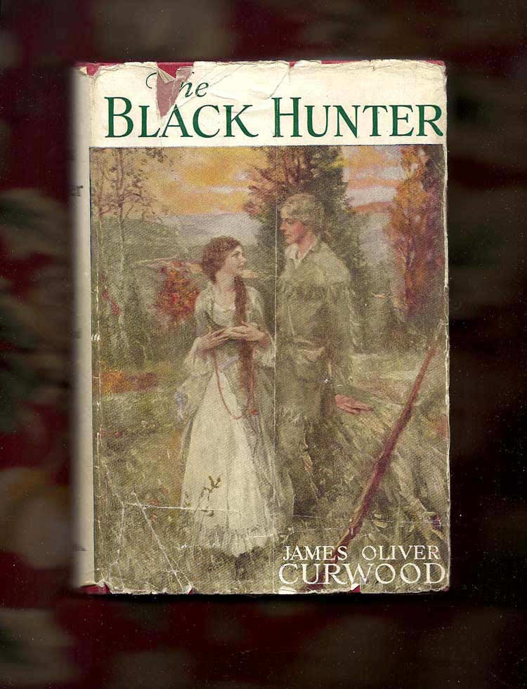 THE BLACK HUNTER: A Romance of Old Quebec. James Oliver Curwood