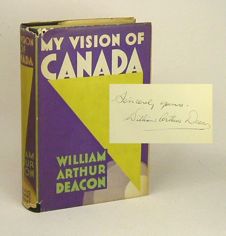 MY VISION OF CANADA. Signed. William Arthur Deacon.