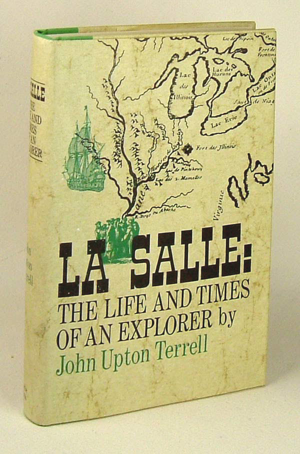 LA SALLE: The Life and Times of An Explorer. John Upton Terrell