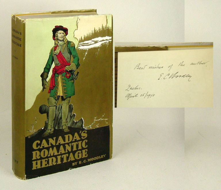 CANADA'S ROMANTIC HERITAGE. THE STORY OF NEW FRANCE. Signed. E. C. Woodley