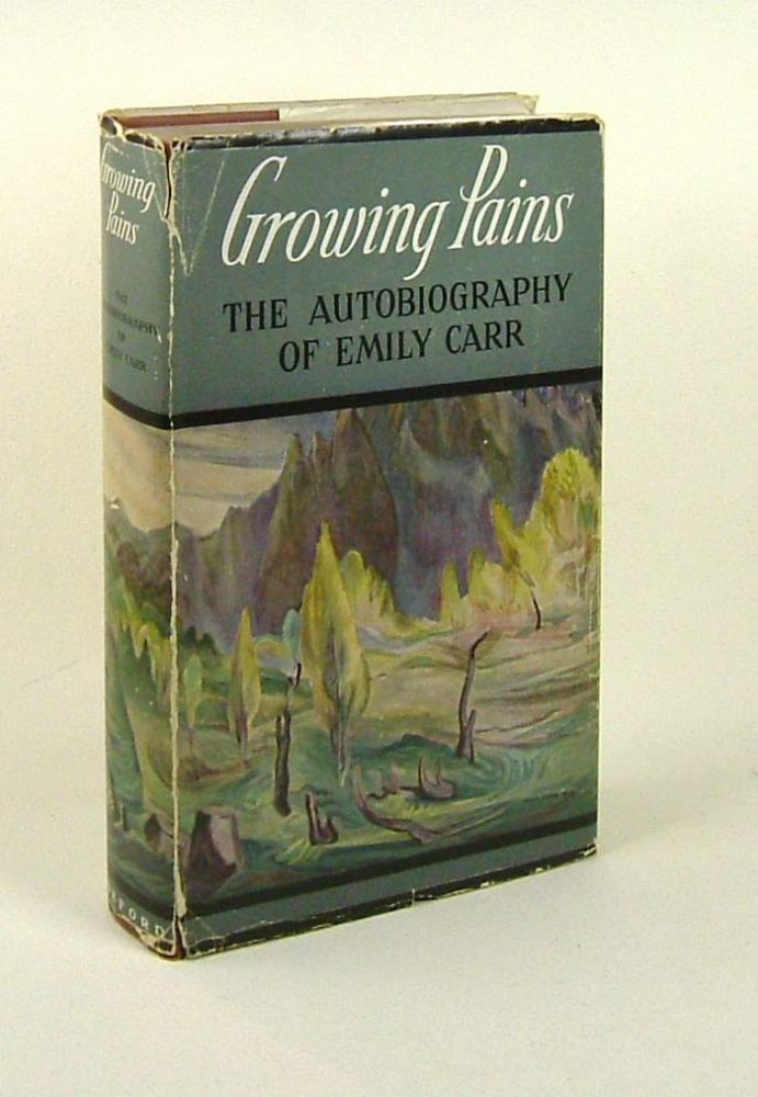 GROWING PAINS. The Autobiography of Emily Carr. Emily Carr.