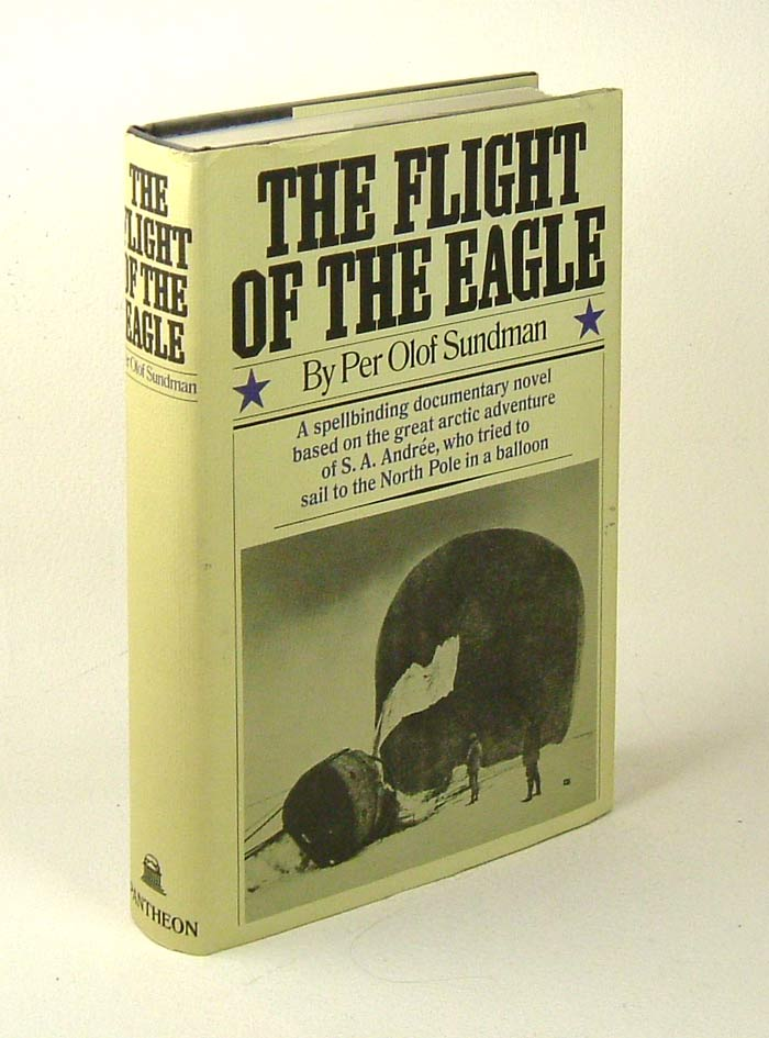 FLIGHT OF THE EAGLE. A Spellbinding Documentary Novel Based on the Great Arctic Adventure of S....