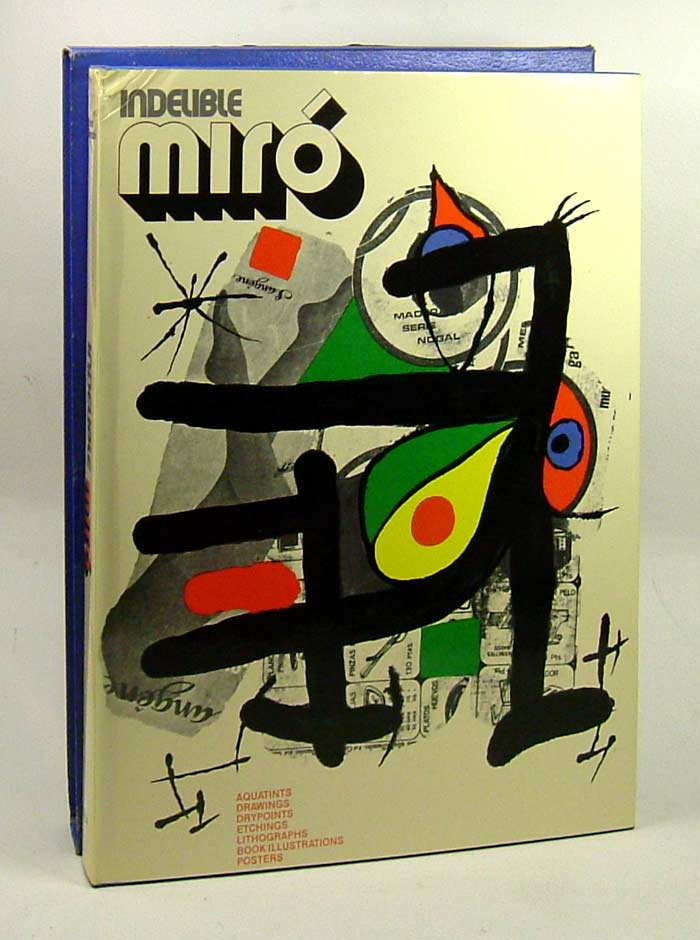INDELIBLE MIRO: : Aquatints, Drawings, Drypoints, Etchings, Lithographs, Book Illustrations,...