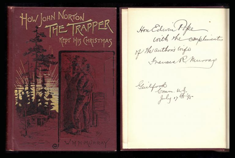 How John Norton the Trapper Kept his Christmas. Signed. W. H. H. Murray