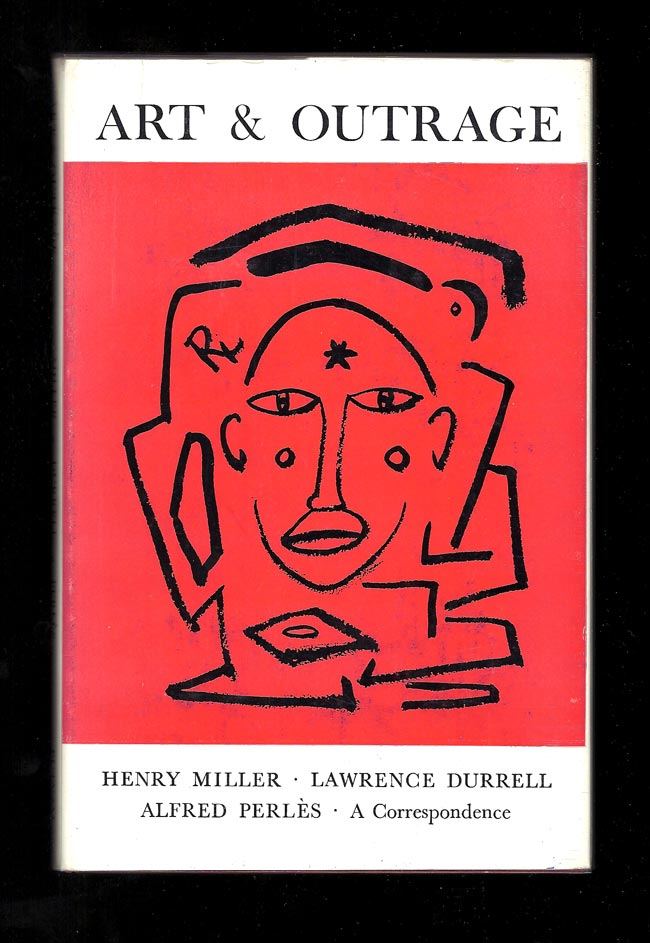 ART AND OUTRAGE. A Correspondence About Henry Miller. Henry Miller, Lawrence. Perles Durrell, Alfred