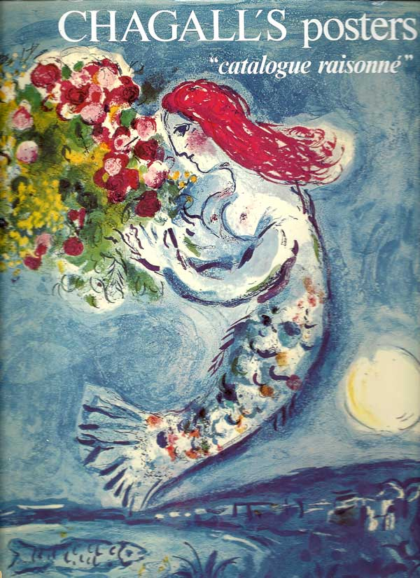 CHAGALL POSTERS: A Catalogue Raisonné, Complete Works, Life and Work. Chagall, Charles Sorlier, Jean Adhemar.