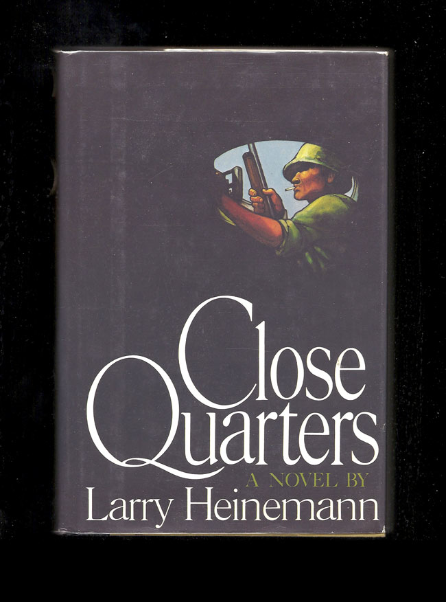 CLOSE QUARTERS. Larry Heinemann