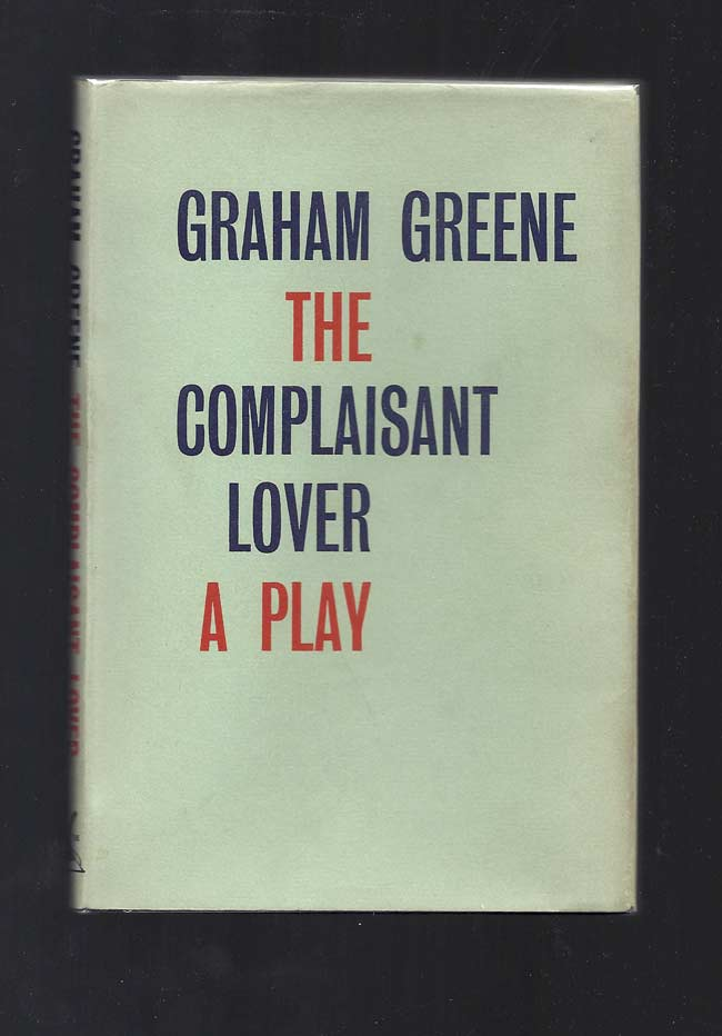 THE COMPLAISANT LOVER. A Comedy. Graham Greene