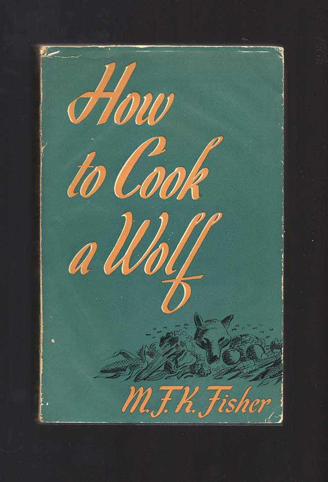 HOW TO COOK A WOLF. M. F. K. Fisher