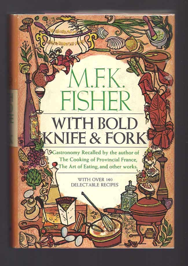 WITH BOLD KNIFE AND FORK. With over 140 Delectable Recipes. M. F. K. Fisher.