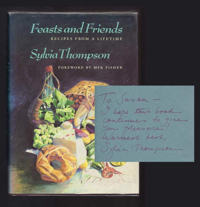 FEASTS AND FRIENDS: Recipes From A Lifetime. Inscribed. M. F. K. Fisher, Sylvia Thompson