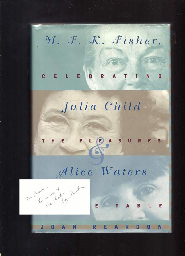 M.F.K. FISHER, JULIA CHILD AND ALICE WATERS. Celebrating The Pleasures Of The Table. Inscribed....
