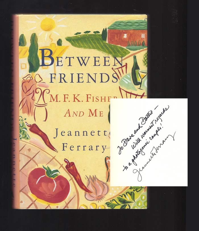 BETWEEN FRIENDS. M. F. K. Fisher And Me. Inscribed. M. F. K. Fisher, Jeannette Ferrary.