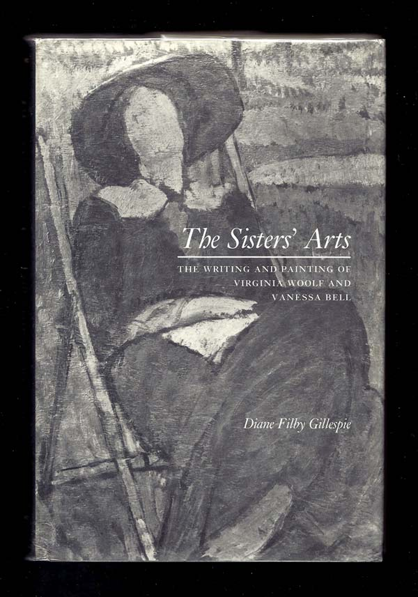 THE SISTERS' ARTS. The Writing And Painting Of Virginia Woolf And Vanessa Bell. Virginia Woolf,...