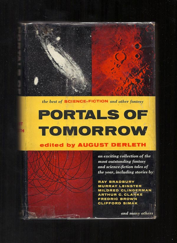 PORTALS OF TOMORROW. The Best Tales of Science Fiction and Other Fantasy. August Derleth, Ray...