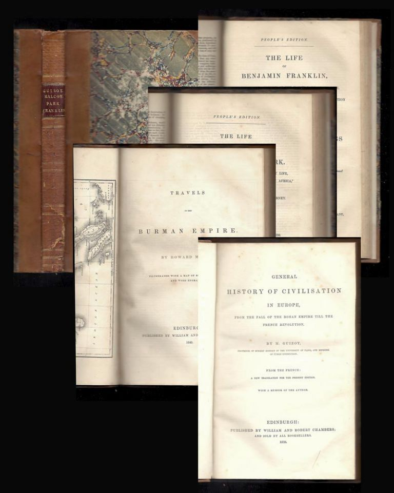 GENERAL HISTORY OF CIVILIZATION IN EUROPE, FROM THE FALL OF THE ROMAN EMPIRE TO THE FRENCH REVOLUTION, with TRAVELS IN THE BURMAN EMPIRE [Travels in South-Eastern Asia], with THE LIFE AND TRAVELS OF MUNGO PARK, WITH AN ACCOUNT OF THE PROGRESS OF AFRICAN. M. Guizot, Mungo Park Howard Malcom, Benjamin Franklin.