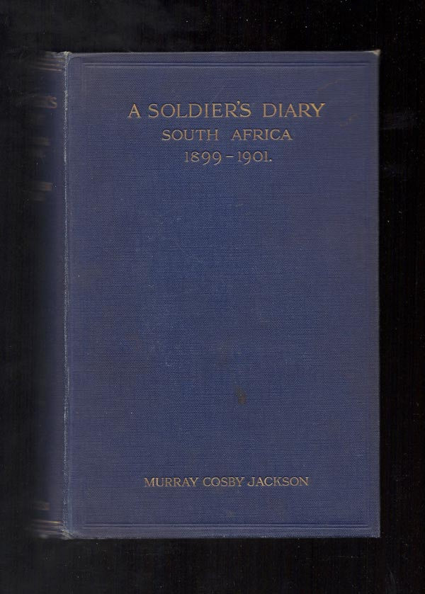 A SOLDIER'S DIARY: SOUTH AFRICA 1899-1901. Murray Cosby Jackson