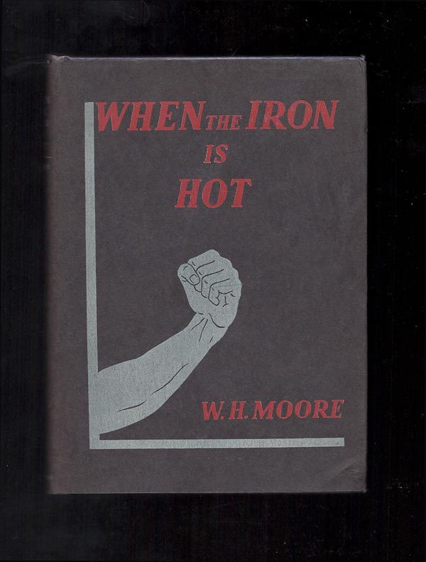 WHEN THE IRON IS HOT. W. H. Moore, William Henry