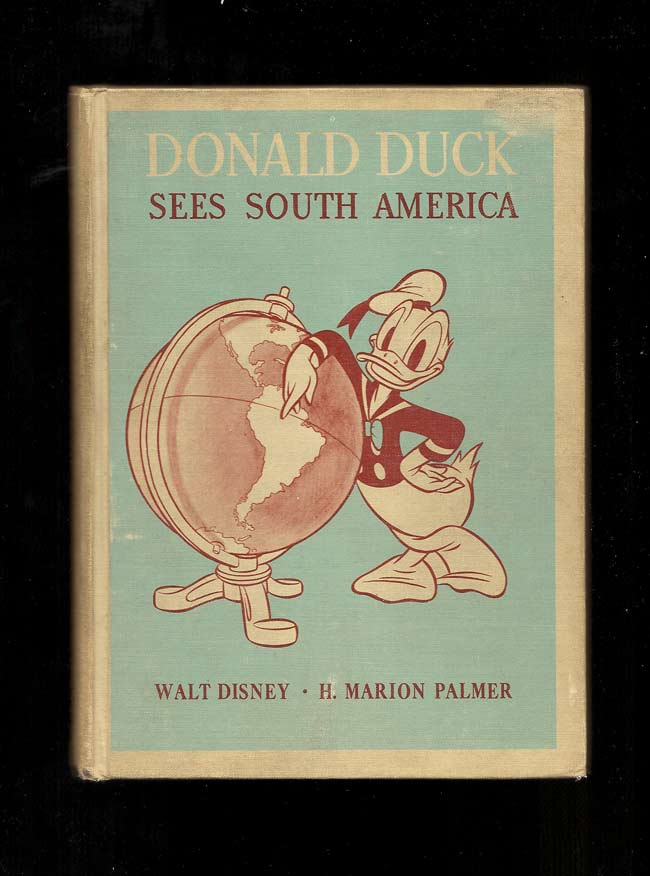 DONALD DUCK SEES SOUTH AMERICA. Walt Disney, H. Marion Palmer.