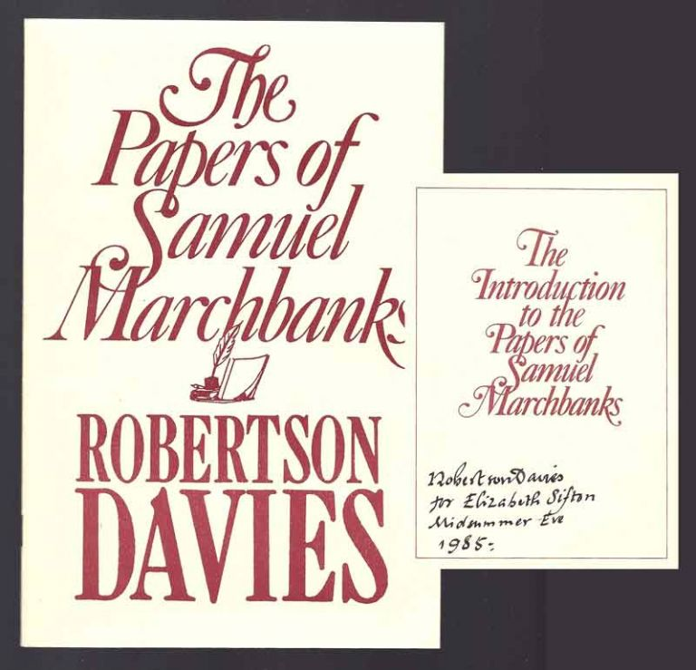 THE PAPERS OF SAMUEL MARCHBANKS COMPRISING THE DIARY, THE TABLE TALK. Signed. Robertson Davies