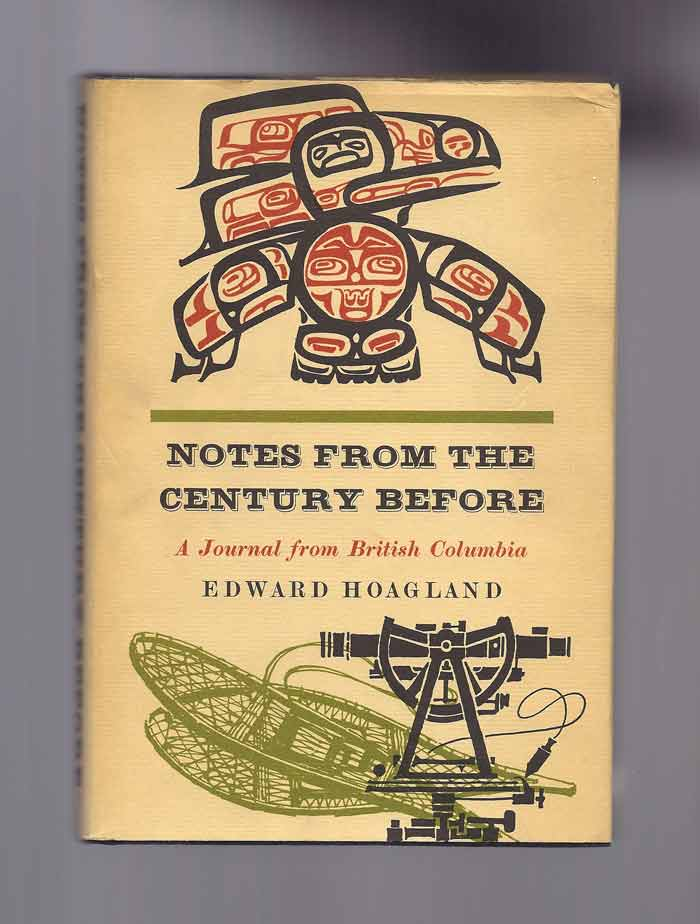 NOTES FROM THE CENTURY BEFORE. A Journal from British Columbia. Edward Hoagland