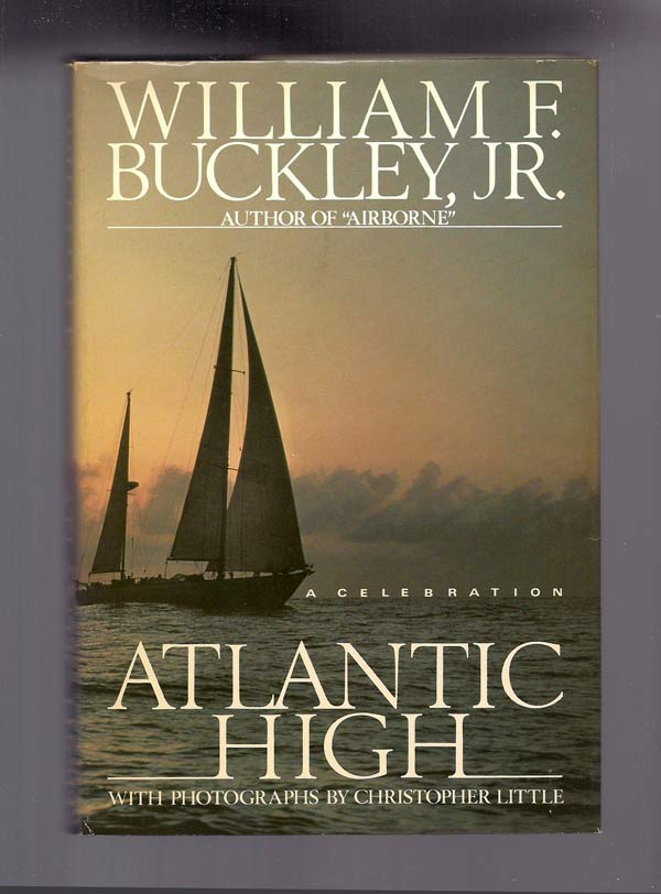 ATLANTIC HIGH: A Celebration [high Sea Adventure, Ocean Voyage, Sailing, Personal journey]. William F. Buckley.